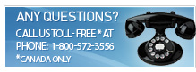 Any Questions? Call us toll free in Canada at 1-800-572-3556